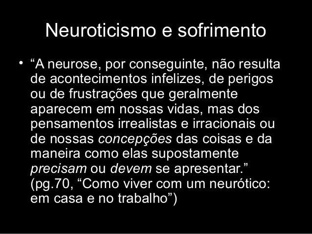 """Neuroticismo e sofrimento • """"A neurose, por conseguinte, não resulta de acontecimentos infelizes, de perigos ou de frustra..."""