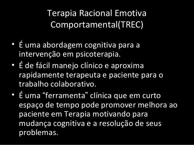 Terapia Racional Emotiva Comportamental(TREC) • É uma abordagem cognitiva para a intervenção em psicoterapia. • É de fácil...