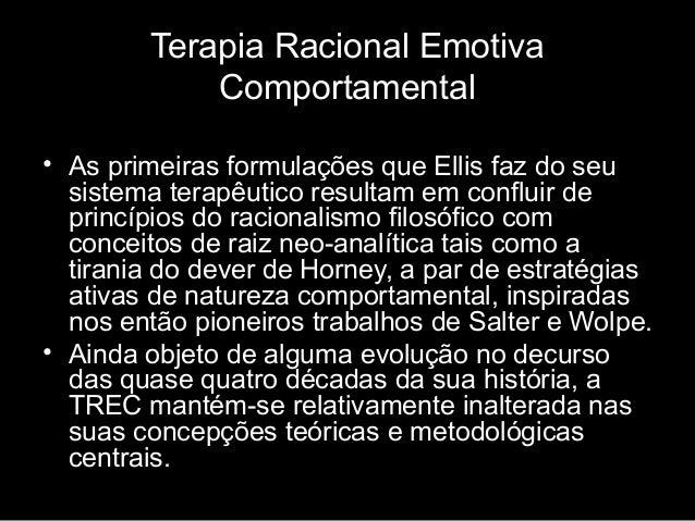 Terapia Racional Emotiva Comportamental • As primeiras formulações que Ellis faz do seu sistema terapêutico resultam em co...