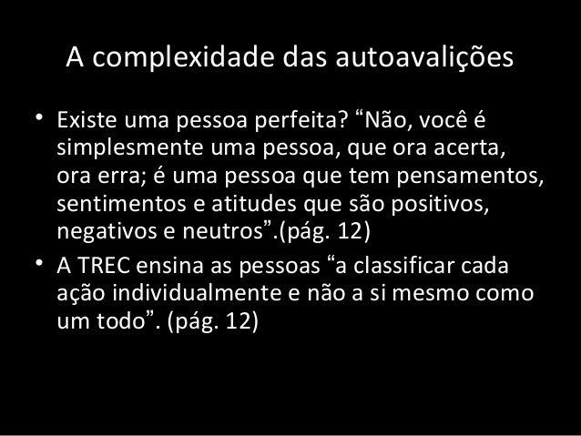 """A complexidade das autoavalições • Existe uma pessoa perfeita? """"Não, você é simplesmente uma pessoa, que ora acerta, ora e..."""