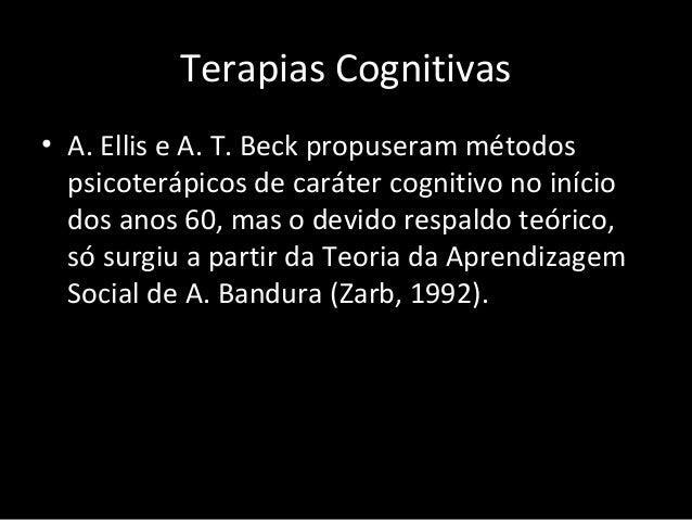 Terapias Cognitivas • A. Ellis e A. T. Beck propuseram métodos psicoterápicos de caráter cognitivo no início dos anos 60, ...