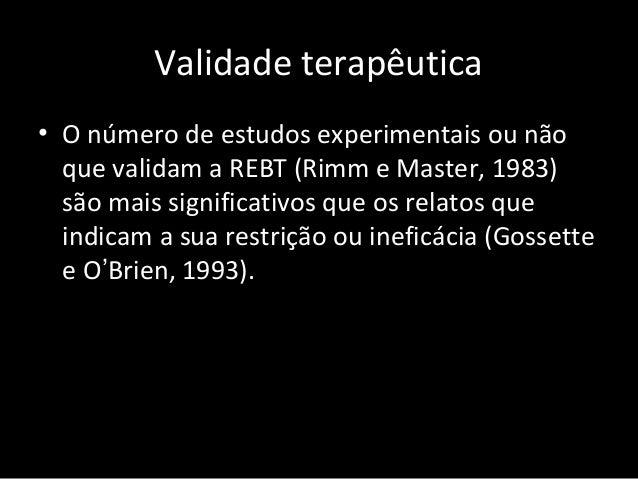Validade terapêutica • O número de estudos experimentais ou não que validam a REBT (Rimm e Master, 1983) são mais signific...
