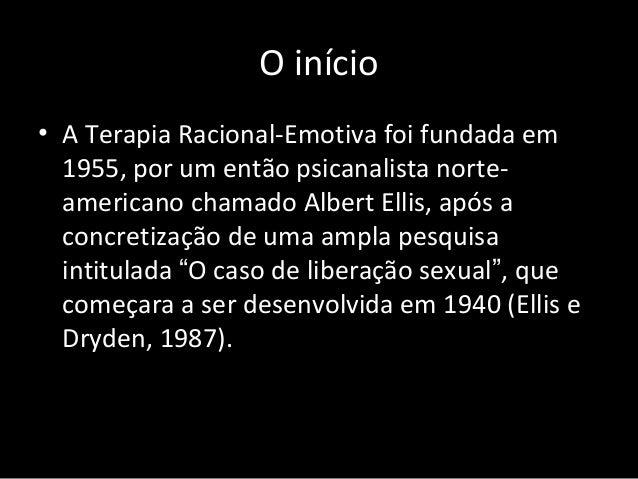 O início • A Terapia Racional-Emotiva foi fundada em 1955, por um então psicanalista norte- americano chamado Albert Ellis...
