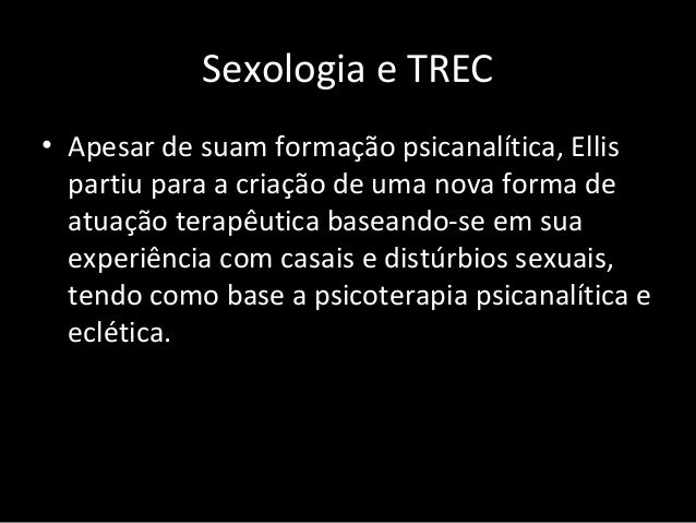 Sexologia e TREC • Apesar de suam formação psicanalítica, Ellis partiu para a criação de uma nova forma de atuação terapêu...
