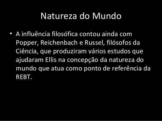 Natureza do Mundo • A influência filosófica contou ainda com Popper, Reichenbach e Russel, filósofos da Ciência, que produ...
