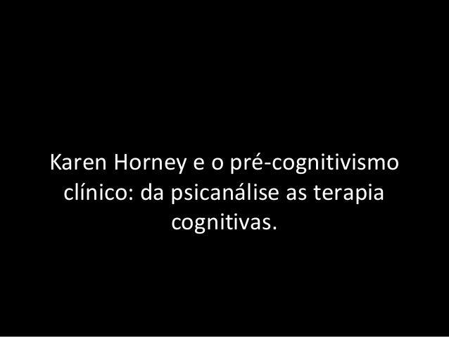 Karen Horney e o pré-cognitivismo clínico: da psicanálise as terapia cognitivas.