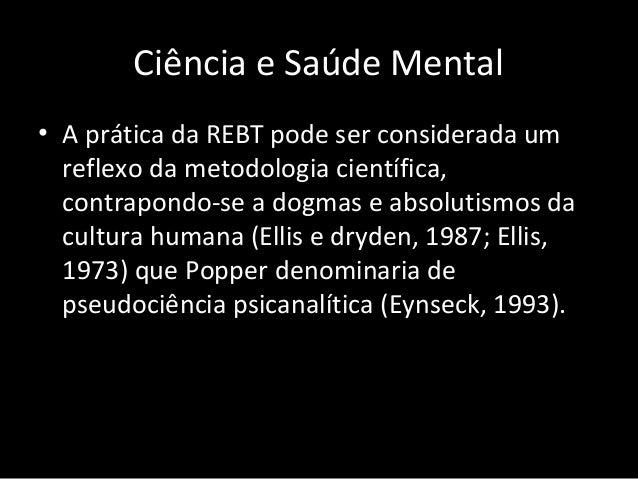 Ciência e Saúde Mental • A prática da REBT pode ser considerada um reflexo da metodologia científica, contrapondo-se a dog...