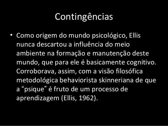 Contingências • Como origem do mundo psicológico, Ellis nunca descartou a influência do meio ambiente na formação e manute...