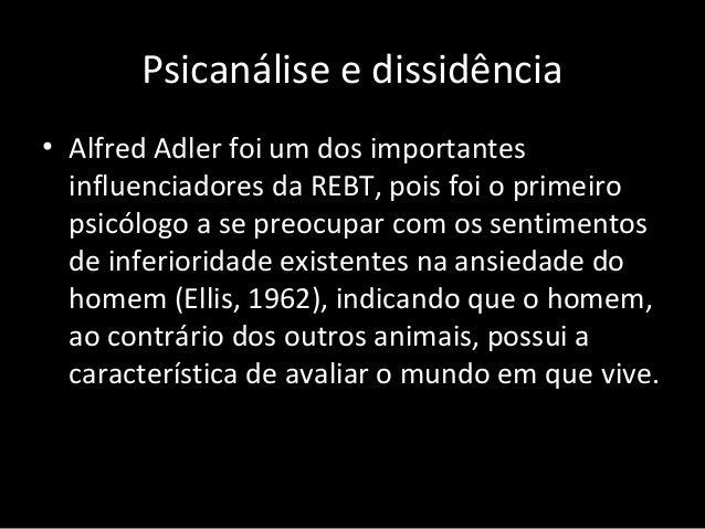 Psicanálise e dissidência • Alfred Adler foi um dos importantes influenciadores da REBT, pois foi o primeiro psicólogo a s...