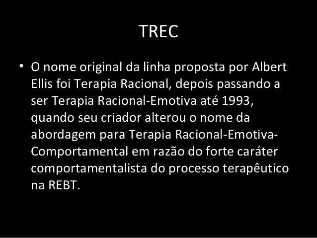 TREC • O nome original da linha proposta por Albert Ellis foi Terapia Racional, depois passando a ser Terapia Racional-Emo...