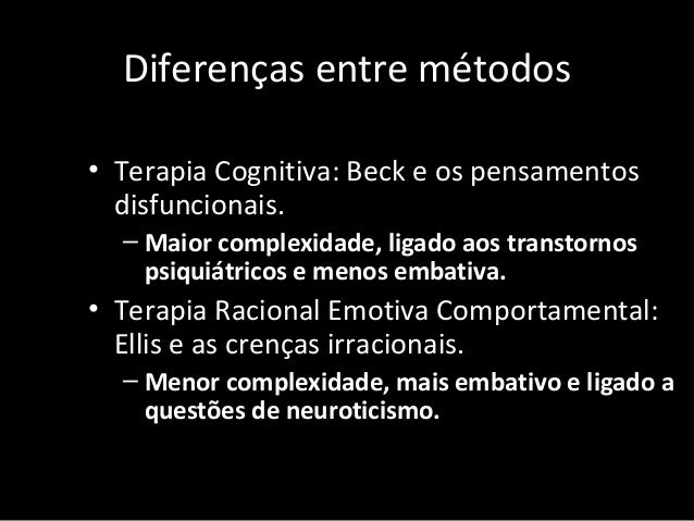 Diferenças entre métodos • Terapia Cognitiva: Beck e os pensamentos disfuncionais. – Maior complexidade, ligado aos transt...