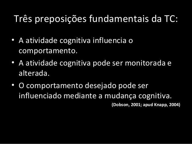 Três preposições fundamentais da TC: • A atividade cognitiva influencia o comportamento. • A atividade cognitiva pode ser ...