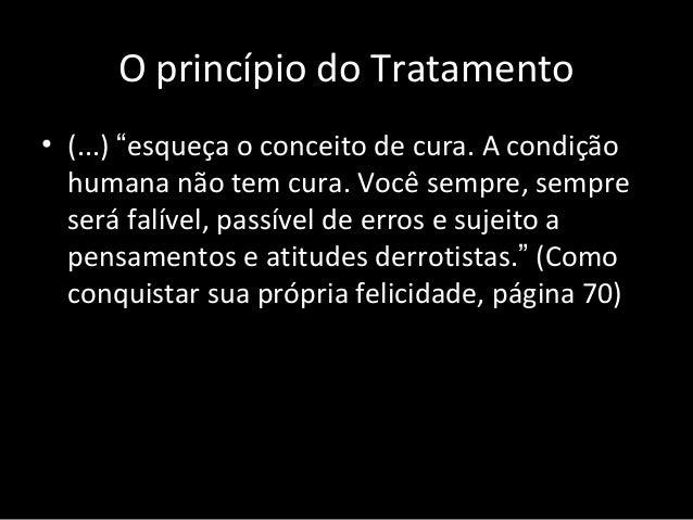 """O princípio do Tratamento • (...) """"esqueça o conceito de cura. A condição humana não tem cura. Você sempre, sempre será fa..."""
