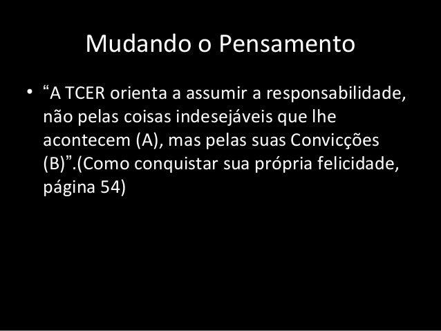 """Mudando o Pensamento • """"A TCER orienta a assumir a responsabilidade, não pelas coisas indesejáveis que lhe acontecem (A), ..."""