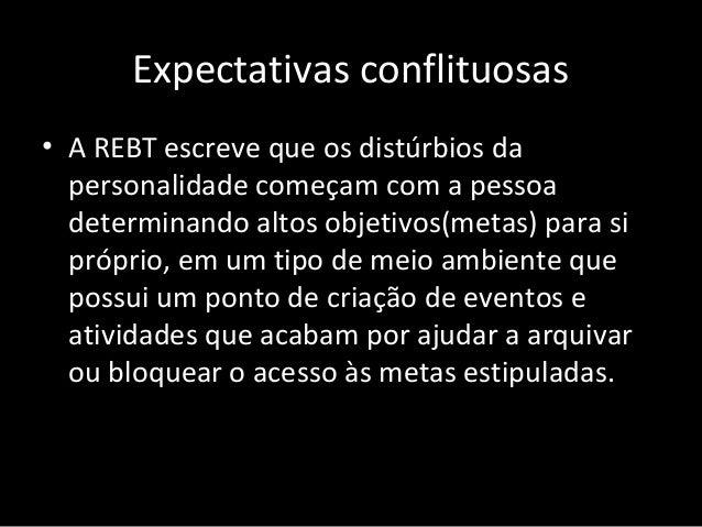 Expectativas conflituosas • A REBT escreve que os distúrbios da personalidade começam com a pessoa determinando altos obje...