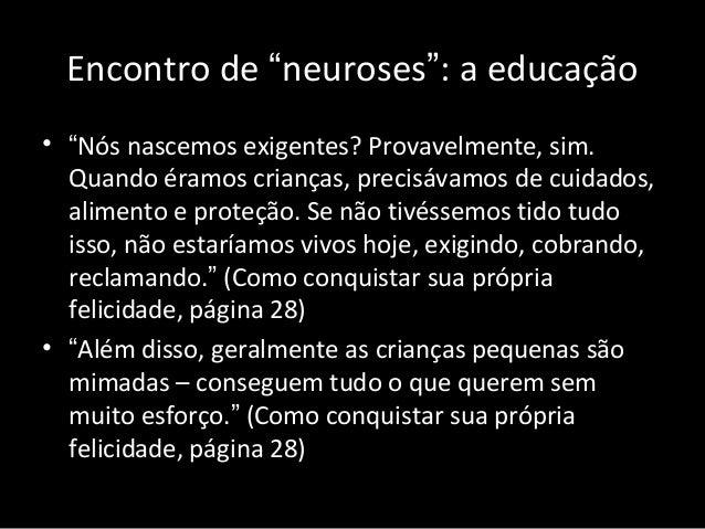 """Encontro de """"neuroses"""": a educação • """"Nós nascemos exigentes? Provavelmente, sim. Quando éramos crianças, precisávamos de ..."""