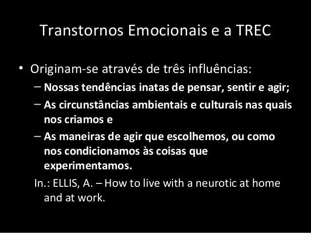 Transtornos Emocionais e a TREC • Originam-se através de três influências: – Nossas tendências inatas de pensar, sentir e ...