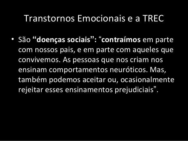 """Transtornos Emocionais e a TREC • São """"doenças sociais"""": """"contraímos em parte com nossos pais, e em parte com aqueles que ..."""