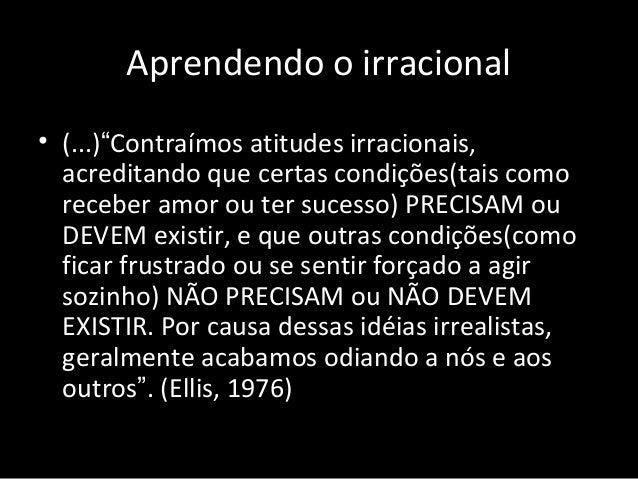 """Aprendendo o irracional • (...)""""Contraímos atitudes irracionais, acreditando que certas condições(tais como receber amor o..."""