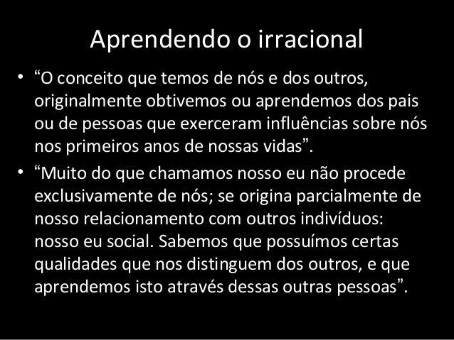 """Aprendendo o irracional • """"O conceito que temos de nós e dos outros, originalmente obtivemos ou aprendemos dos pais ou de ..."""