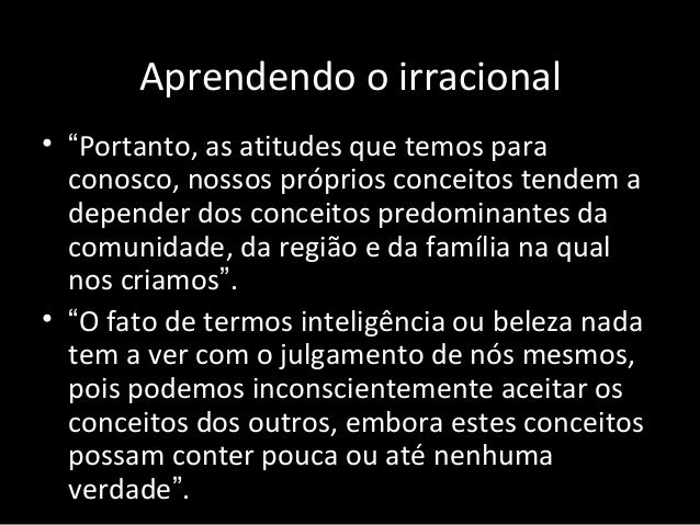 """Aprendendo o irracional • """"Portanto, as atitudes que temos para conosco, nossos próprios conceitos tendem a depender dos c..."""