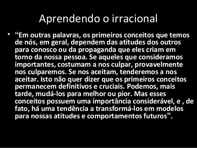 """Aprendendo o irracional • """"Em outras palavras, os primeiros conceitos que temos de nós, em geral, dependem das atitudes do..."""