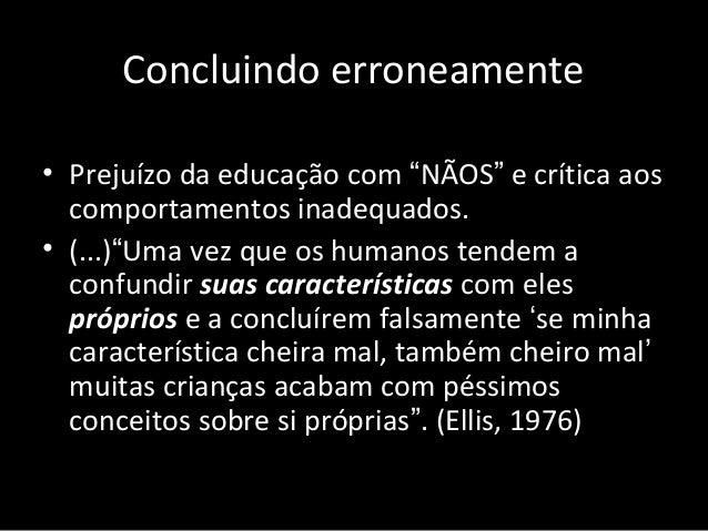"""Concluindo erroneamente • Prejuízo da educação com """"NÃOS"""" e crítica aos comportamentos inadequados. • (...)""""Uma vez que os..."""