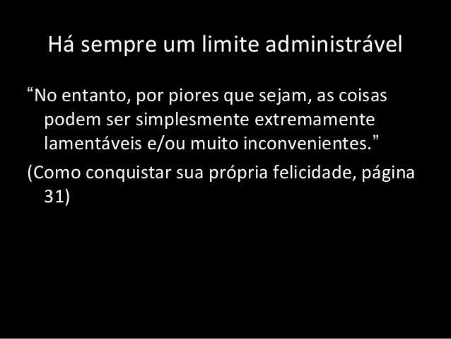 """Há sempre um limite administrável """"No entanto, por piores que sejam, as coisas podem ser simplesmente extremamente lamentá..."""