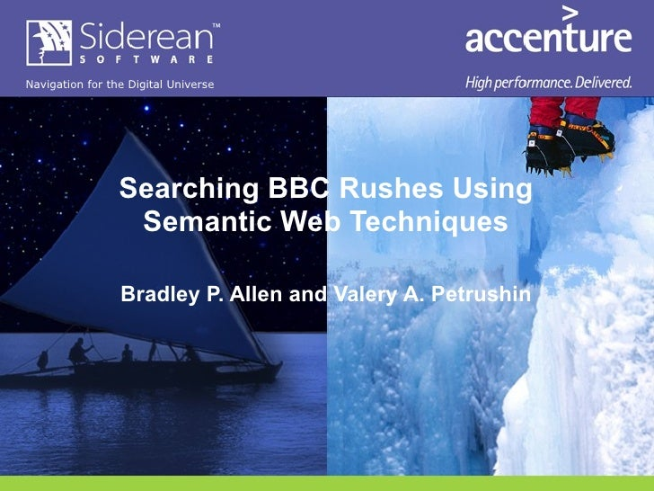 Searching BBC Rushes Using Semantic Web Techniques Bradley P. Allen and Valery A. Petrushin