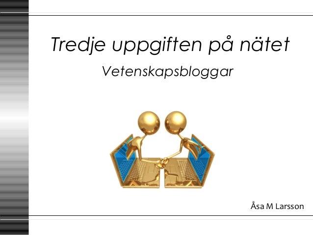 Tredje uppgiften på nätet Vetenskapsbloggar Åsa M Larsson