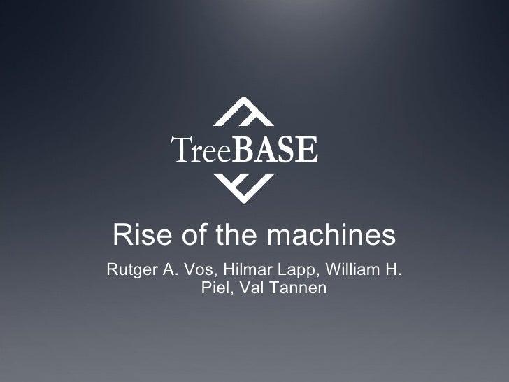 Rise of the machines Rutger A. Vos, Hilmar Lapp, William H. Piel, Val Tannen