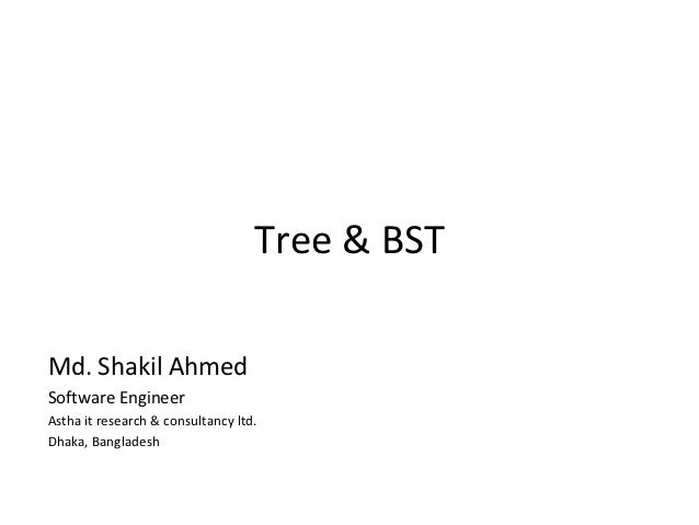 Tree & BSTMd. Shakil AhmedSoftware EngineerAstha it research & consultancy ltd.Dhaka, Bangladesh