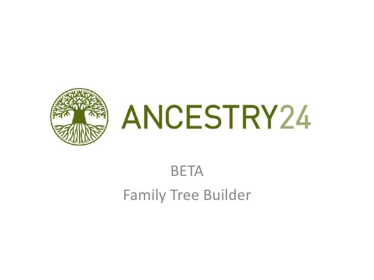 BE<br />BETA<br />Family Tree Builder<br />