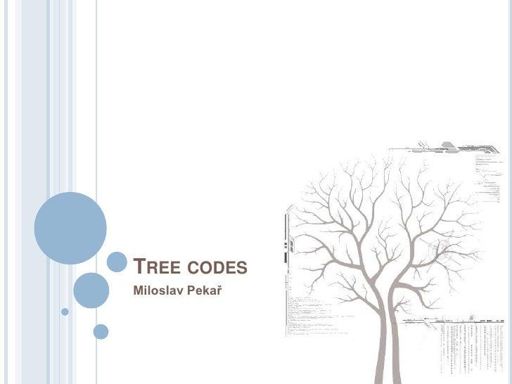 Treecodes<br />Miloslav Pekař<br />