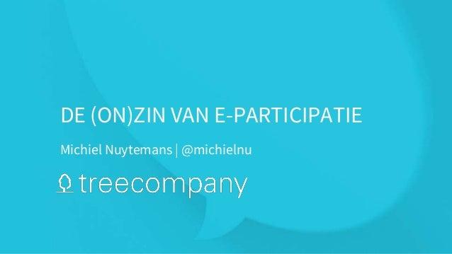 Michiel Nuytemans | @michielnu DE (ON)ZIN VAN E-PARTICIPATIE
