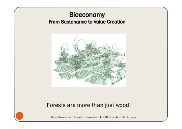Bioeconomy    From Sustenance to Value Creation    Forests are more than just wood!1    Navin Sharma, Chief Scientist – Ag...