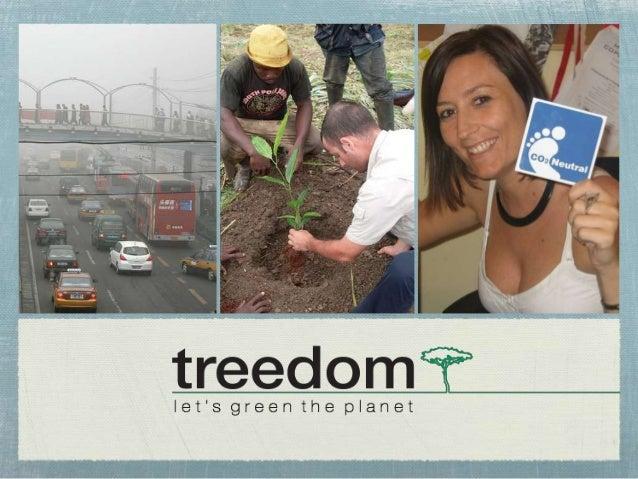Treedom, la società CHI SIAMO Treedom è una start-up fiorentina nata per calcolare, ridurre e neutralizzare le emissioni d...