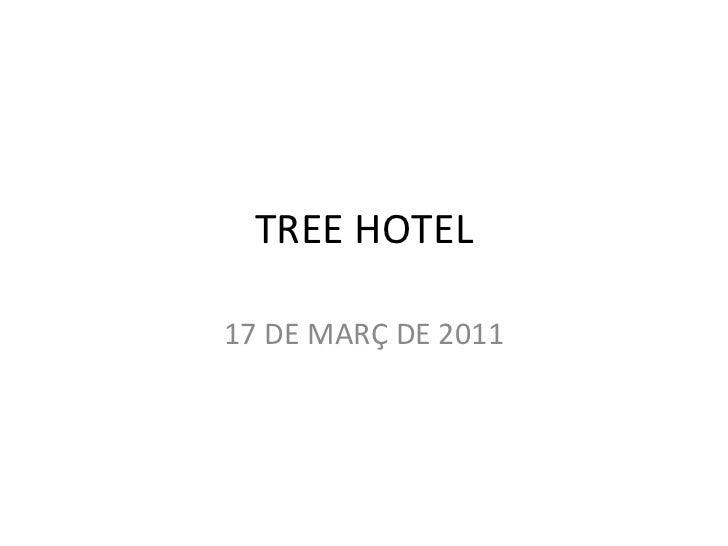 TREE HOTEL 17 DE MARÇ DE 2011