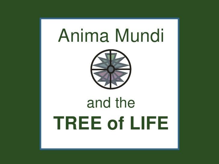Anima Mundi   and theTREE of LIFE
