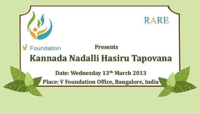 PresentsKannada Nadalli Hasiru Tapovana      Date: Wednesday 13th March 2013  Place: V Foundation Office, Bangalore, India