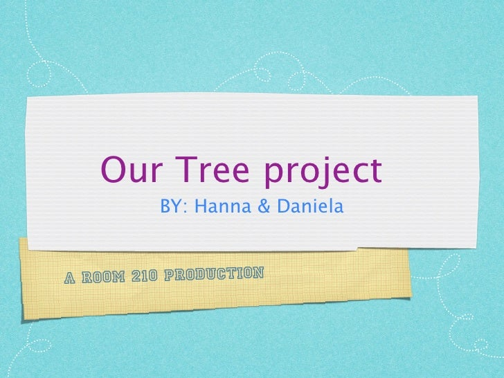 Our Tree project           BY: Hanna & Daniela   A room 210 production