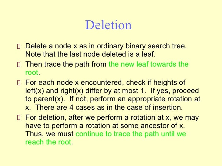 Deletion  <ul><li>Delete a node x as in ordinary binary search tree.  Note that the last node deleted is a leaf. </li></ul...