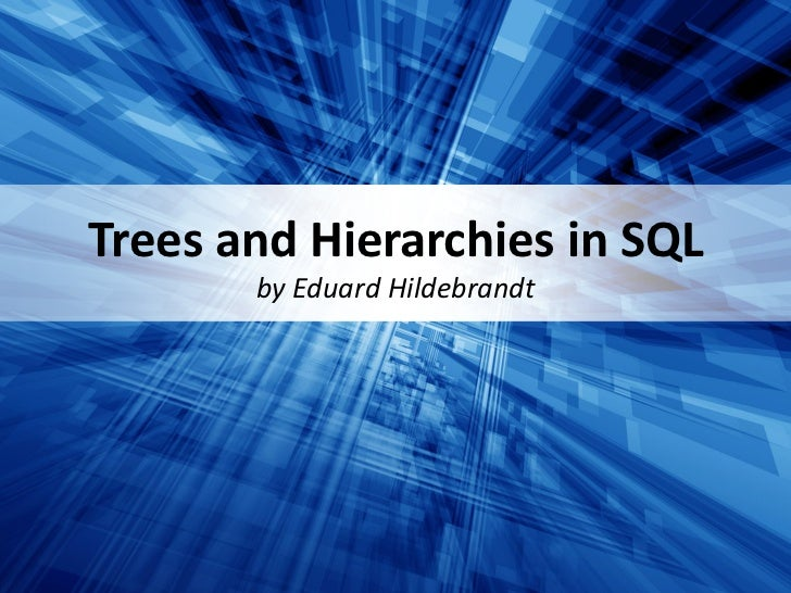 Trees and Hierarchies in SQL       by Eduard Hildebrandt