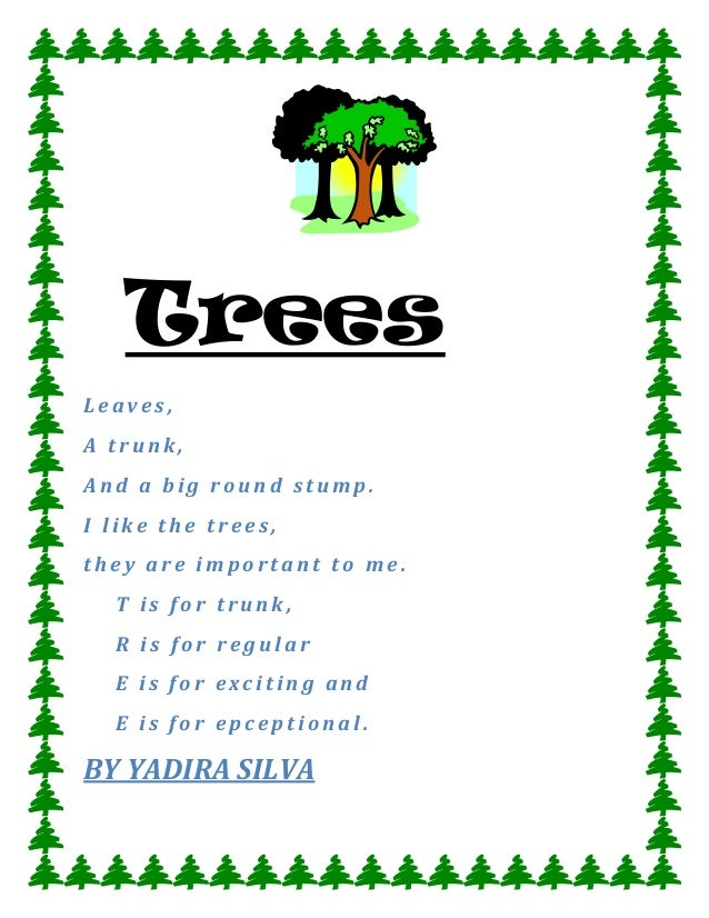 TreesLeaves,A trunk,And a big round stump.I like the trees,they are important to me.  T is for trunk,  R is for regular  E...