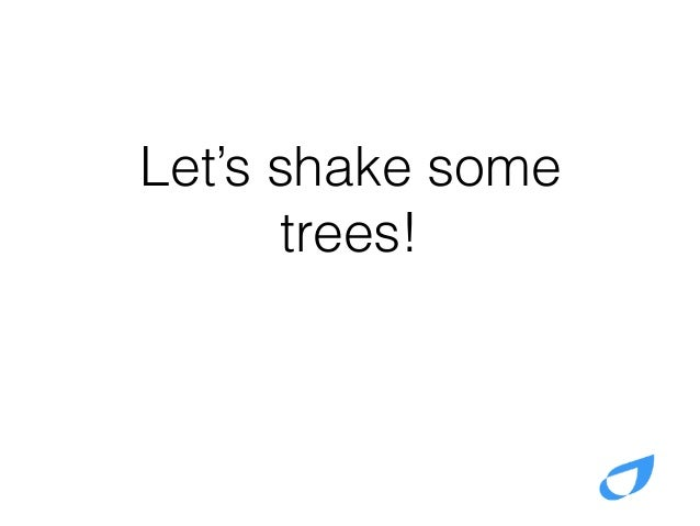 Let's shake some trees!