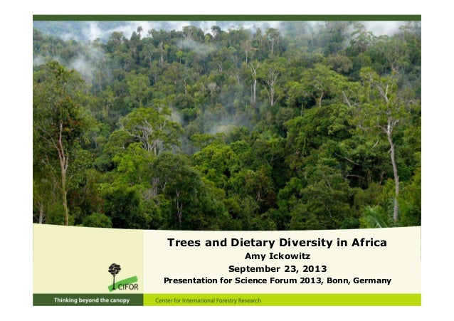 Trees and Dietary Diversity in Africa Amy Ickowitz September 23, 2013 Presentation for Science Forum 2013, Bonn, Germany