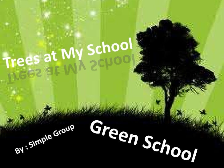 Trees at My School <br />Green School<br />By : Simple Group <br />