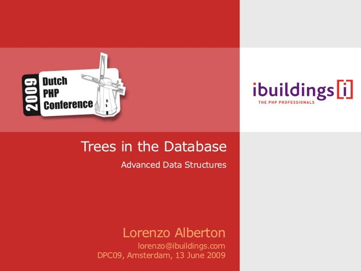 Trees in the Database        Advanced Data Structures             Lorenzo Alberton            lorenzo@ibuildings.com   DPC...