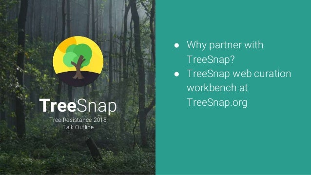 TreeSnap Tree Resistance 2018 Talk Outline ● Why partner with TreeSnap? ● TreeSnap web curation workbench at TreeSnap.org