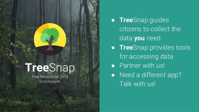 TreeSnap Tree Resistance 2018 Conclusions ● TreeSnap guides citizens to collect the data you need ● TreeSnap provides tool...